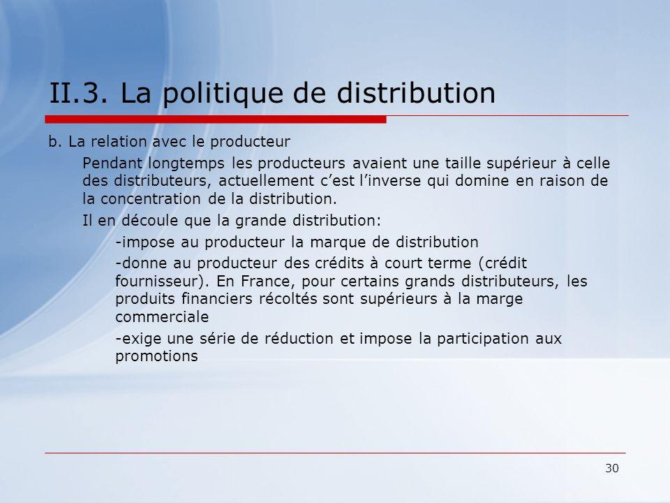 30 II.3. La politique de distribution b. La relation avec le producteur Pendant longtemps les producteurs avaient une taille supérieur à celle des dis