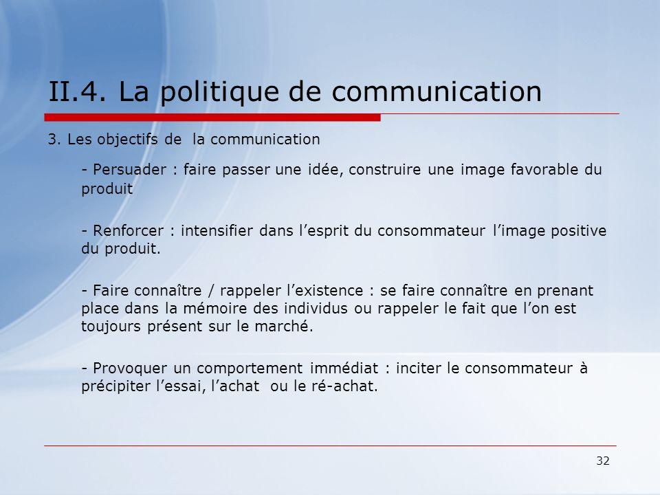 32 II.4. La politique de communication 3. Les objectifs de la communication - Persuader : faire passer une idée, construire une image favorable du pro