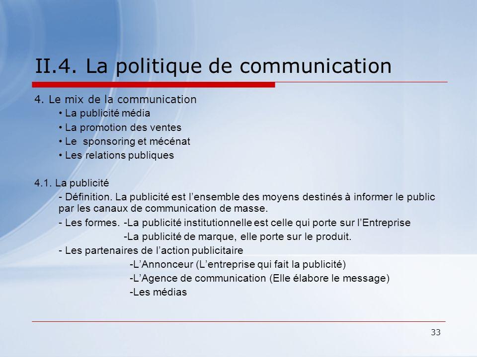 33 II.4. La politique de communication 4. Le mix de la communication La publicité média La promotion des ventes Le sponsoring et mécénat Les relations