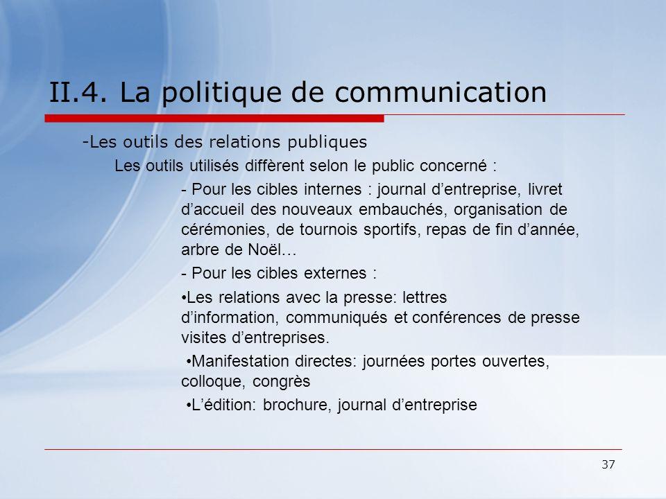 37 II.4. La politique de communication -Les outils des relations publiques Les outils utilisés diffèrent selon le public concerné : - Pour les cibles
