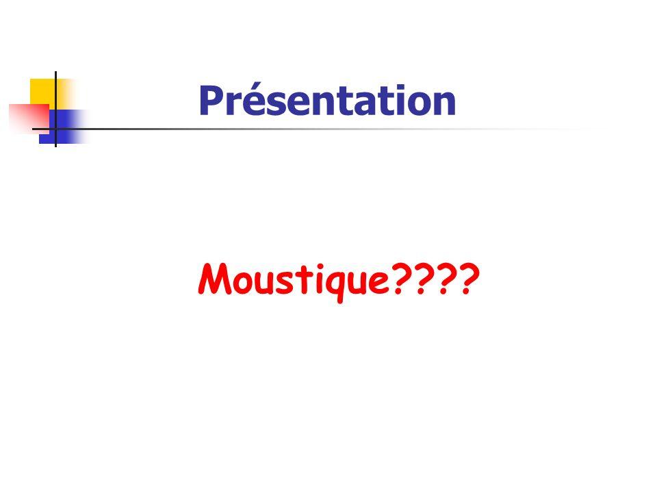 Présentation Moustique????