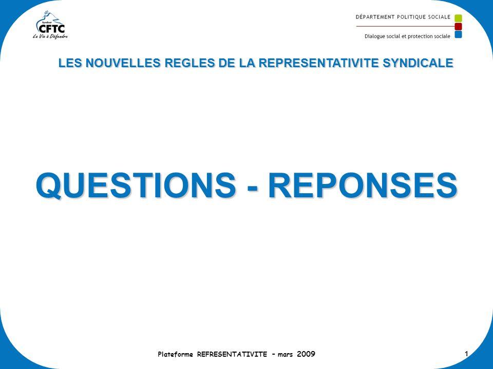 QUESTIONS - REPONSES Plateforme REFRESENTATIVITE – mars 2009 1 LES NOUVELLES REGLES DE LA REPRESENTATIVITE SYNDICALE