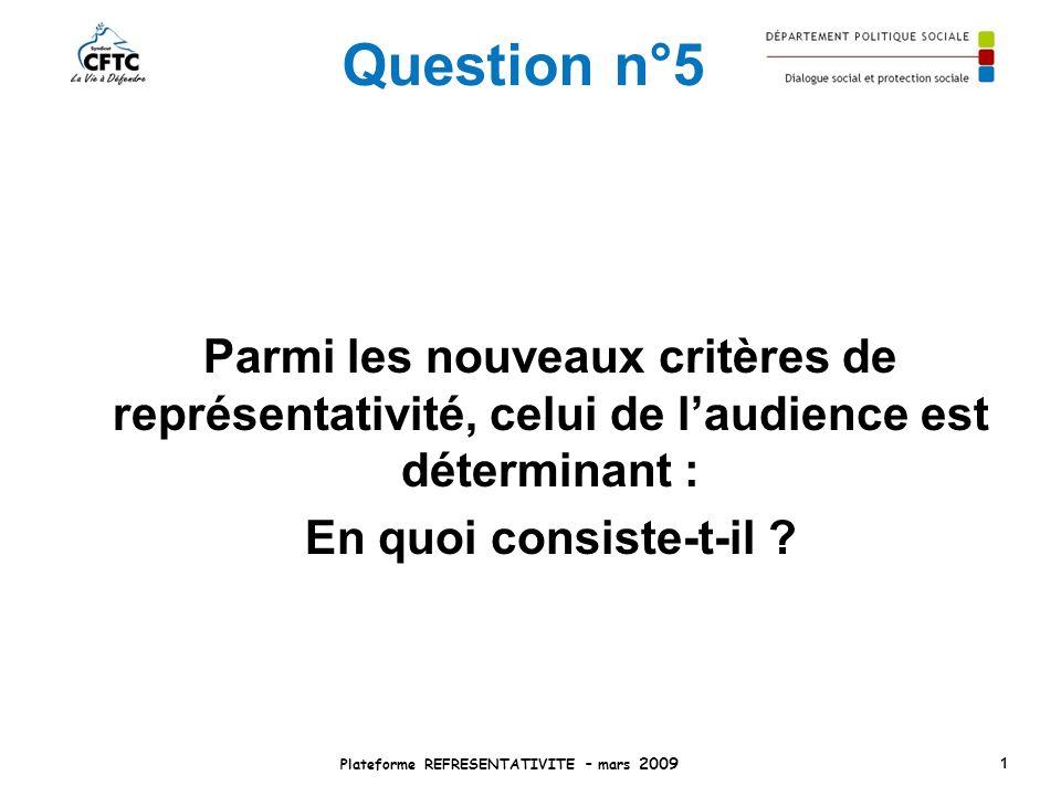 Question n°5 Parmi les nouveaux critères de représentativité, celui de laudience est déterminant : En quoi consiste-t-il ? Plateforme REFRESENTATIVITE
