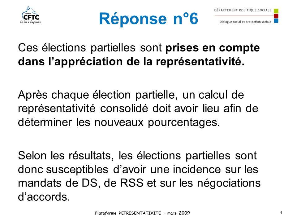 Réponse n°6 Ces élections partielles sont prises en compte dans lappréciation de la représentativité. Après chaque élection partielle, un calcul de re