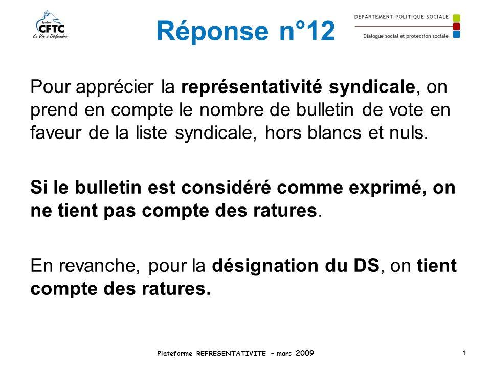 Réponse n°12 Pour apprécier la représentativité syndicale, on prend en compte le nombre de bulletin de vote en faveur de la liste syndicale, hors blan