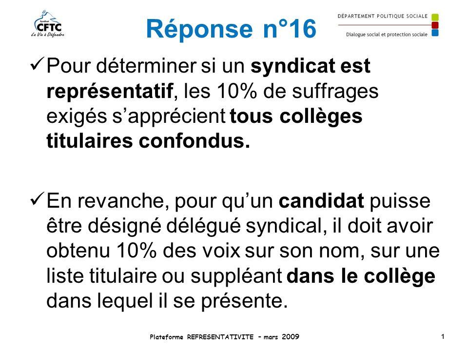 Réponse n°16 Pour déterminer si un syndicat est représentatif, les 10% de suffrages exigés sapprécient tous collèges titulaires confondus. En revanche