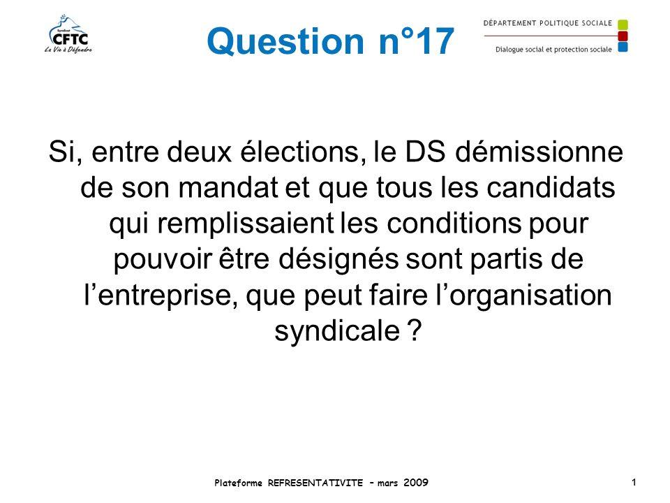 Question n°17 Si, entre deux élections, le DS démissionne de son mandat et que tous les candidats qui remplissaient les conditions pour pouvoir être d