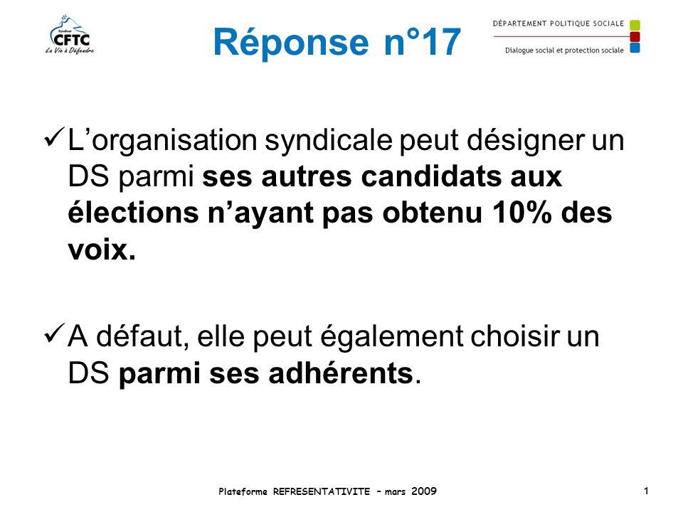 Réponse n°17 Lorganisation syndicale peut désigner un DS parmi ses autres candidats aux élections nayant pas obtenu 10% des voix. A défaut, elle peut