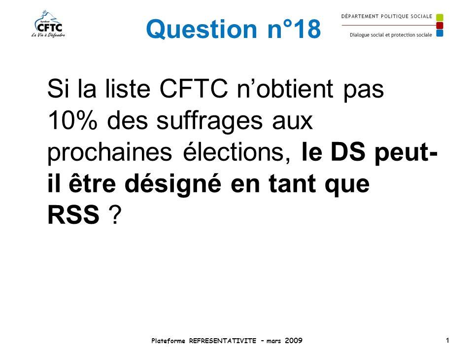 Question n°18 Si la liste CFTC nobtient pas 10% des suffrages aux prochaines élections, le DS peut- il être désigné en tant que RSS ? Plateforme REFRE