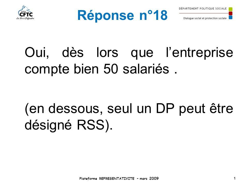 Réponse n°18 Oui, dès lors que lentreprise compte bien 50 salariés. (en dessous, seul un DP peut être désigné RSS). Plateforme REFRESENTATIVITE – mars