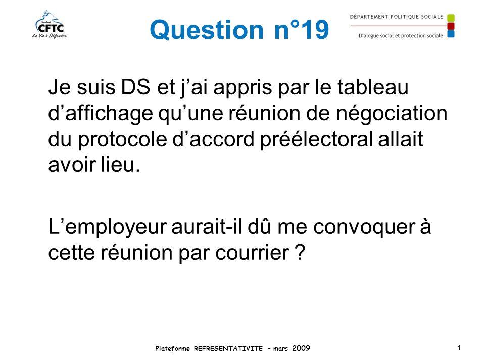 Question n°19 Je suis DS et jai appris par le tableau daffichage quune réunion de négociation du protocole daccord préélectoral allait avoir lieu. Lem