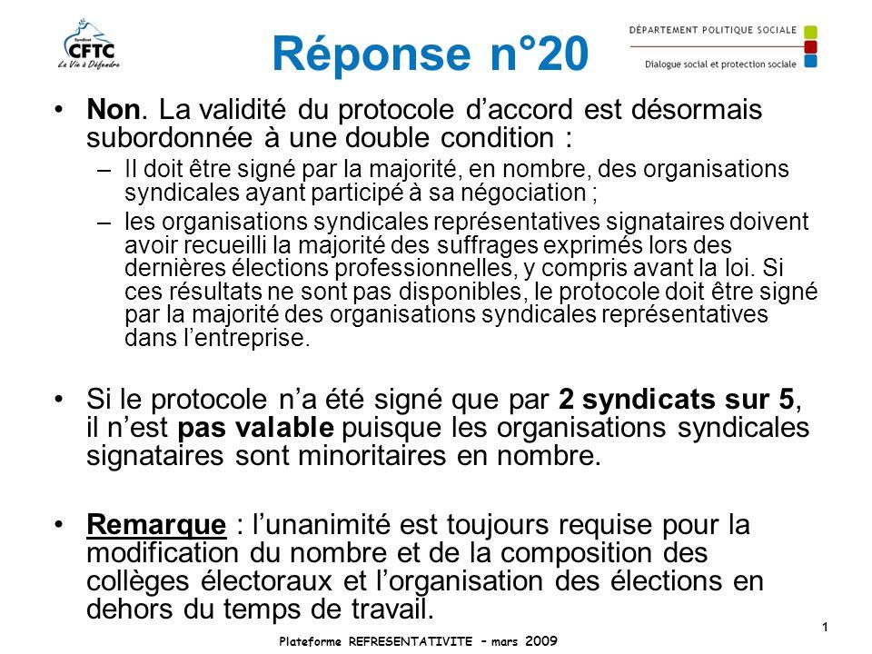 Réponse n°20 Non. La validité du protocole daccord est désormais subordonnée à une double condition : –Il doit être signé par la majorité, en nombre,