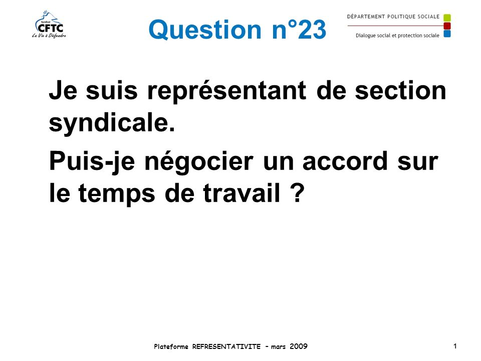 Question n°23 Je suis représentant de section syndicale. Puis-je négocier un accord sur le temps de travail ? Plateforme REFRESENTATIVITE – mars 2009