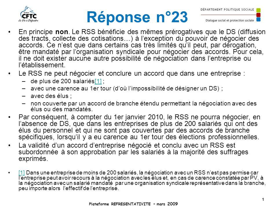 Réponse n°23 En principe non. Le RSS bénéficie des mêmes prérogatives que le DS (diffusion des tracts, collecte des cotisations…) à lexception du pouv