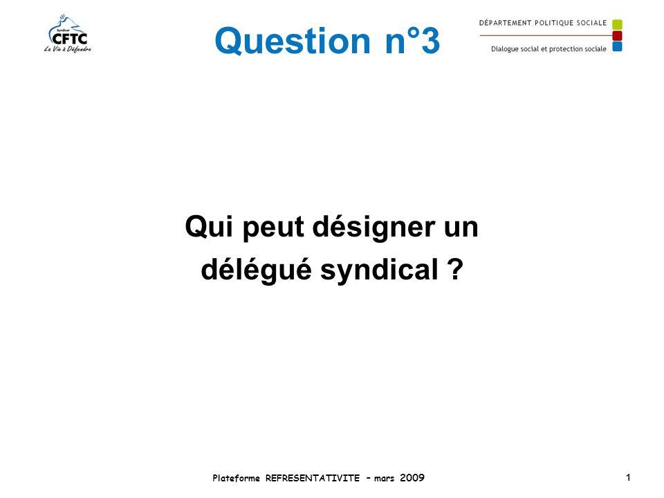 Question n°3 Qui peut désigner un délégué syndical ? Plateforme REFRESENTATIVITE – mars 2009 1