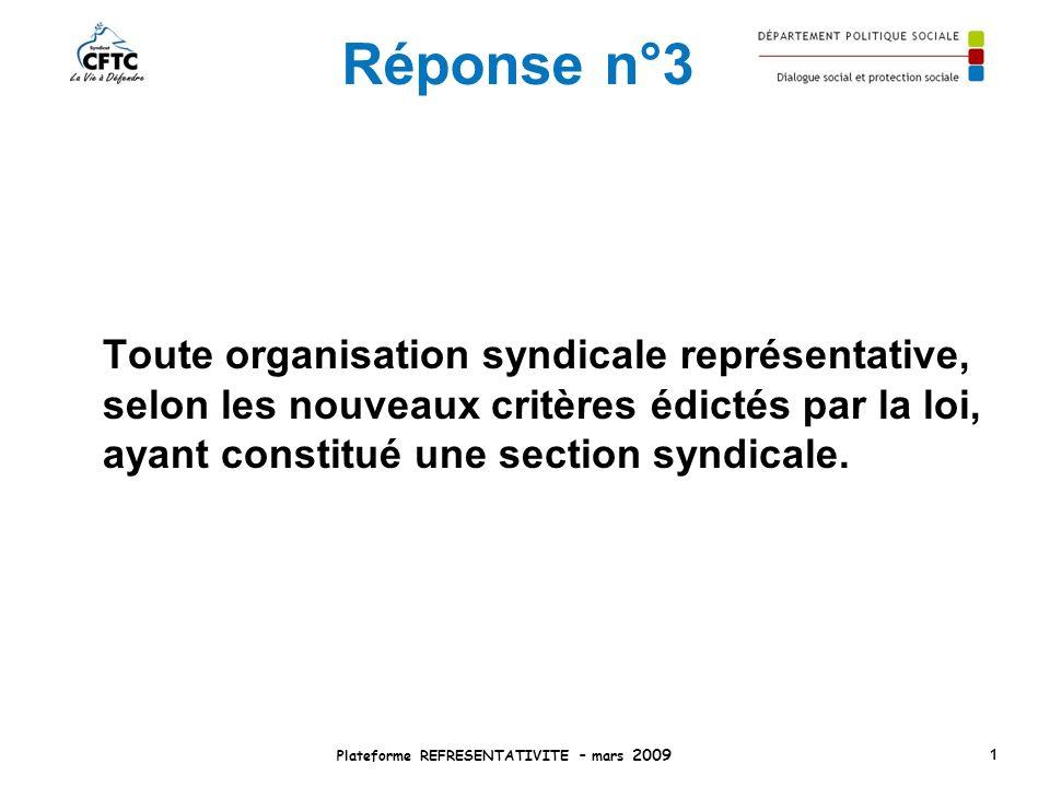 Réponse n°3 Toute organisation syndicale représentative, selon les nouveaux critères édictés par la loi, ayant constitué une section syndicale. Platef