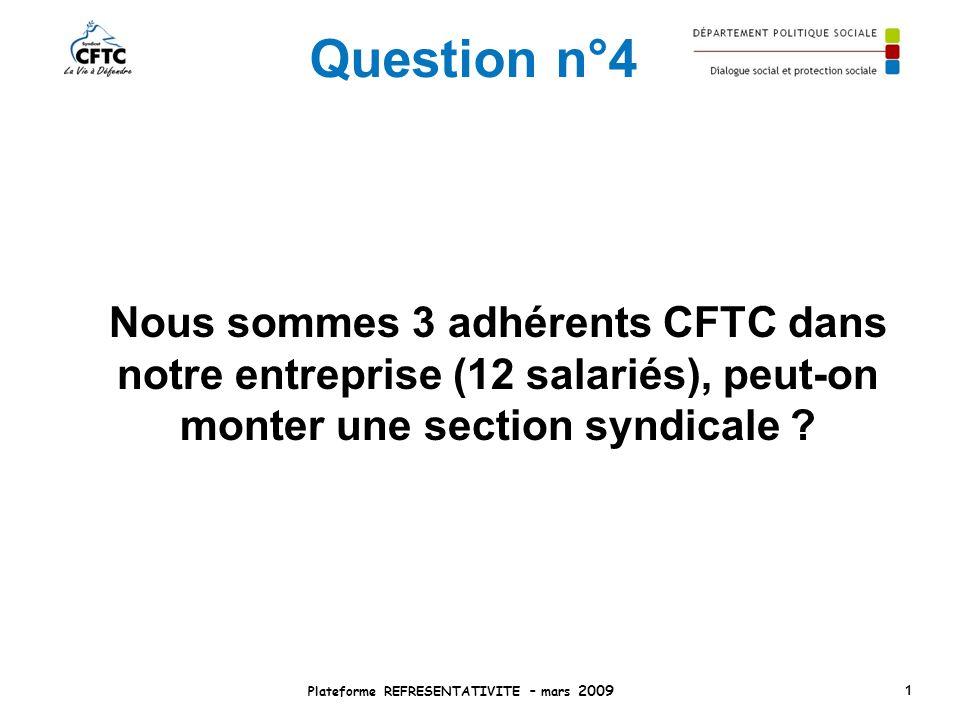 Question n°4 Nous sommes 3 adhérents CFTC dans notre entreprise (12 salariés), peut-on monter une section syndicale ? Plateforme REFRESENTATIVITE – ma
