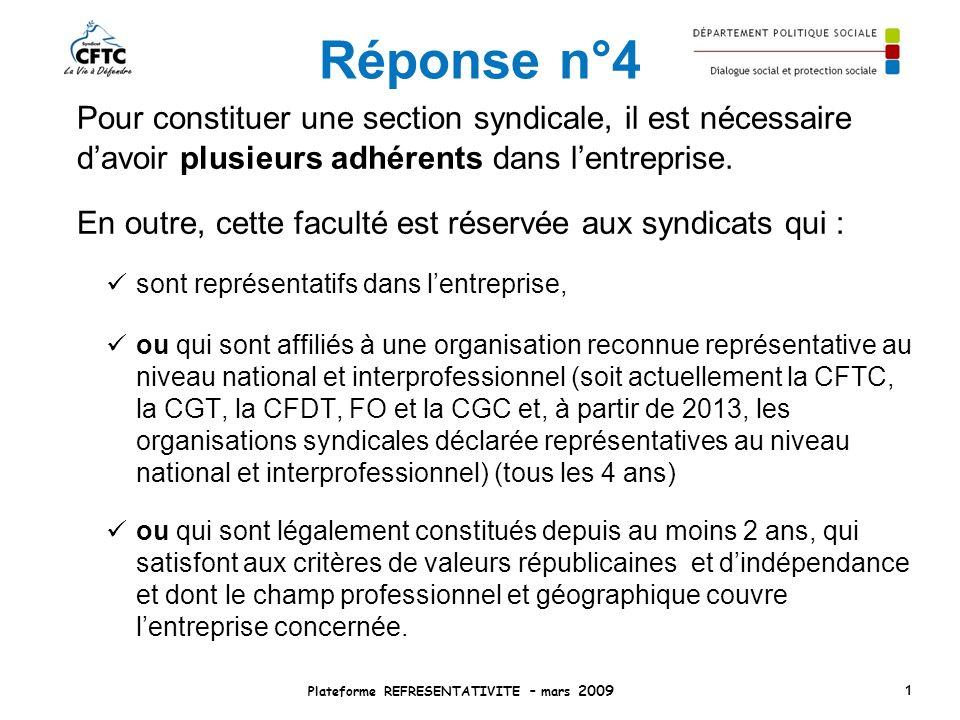Réponse n°4 Pour constituer une section syndicale, il est nécessaire davoir plusieurs adhérents dans lentreprise. En outre, cette faculté est réservée