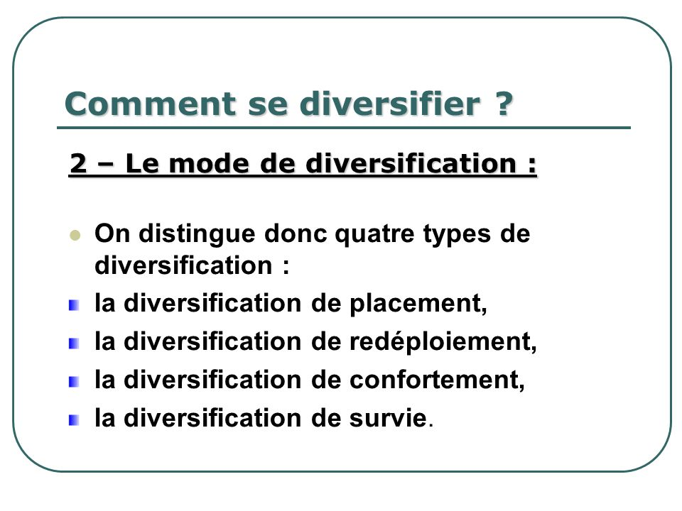 Comment se diversifier ? 2 – Le mode de diversification : On distingue donc quatre types de diversification : la diversification de placement, la dive