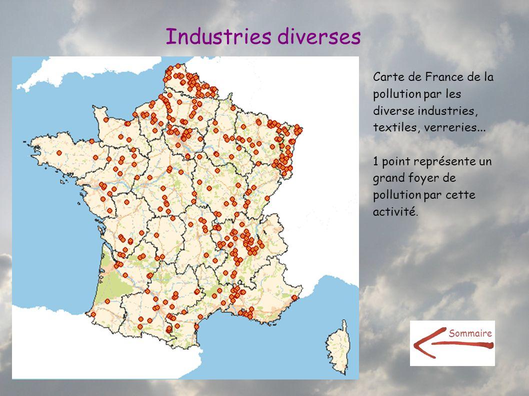 Industries diverses Carte de France de la pollution par les diverse industries, textiles, verreries... 1 point représente un grand foyer de pollution