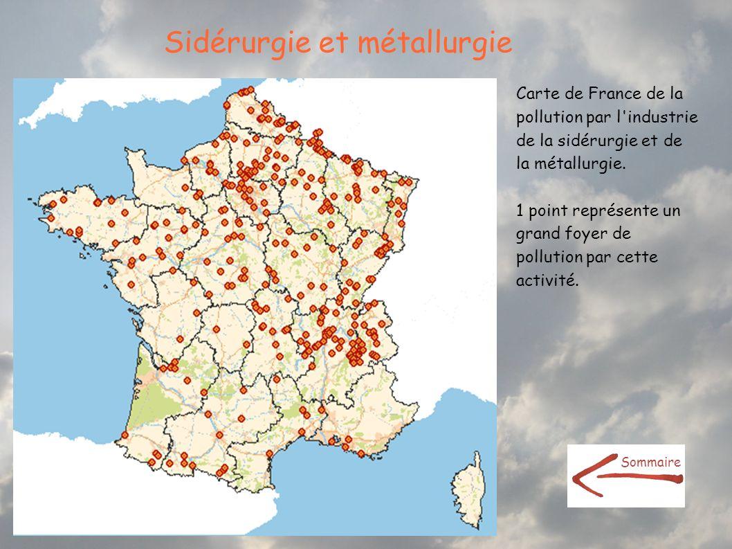 Sidérurgie et métallurgie Carte de France de la pollution par l'industrie de la sidérurgie et de la métallurgie. 1 point représente un grand foyer de