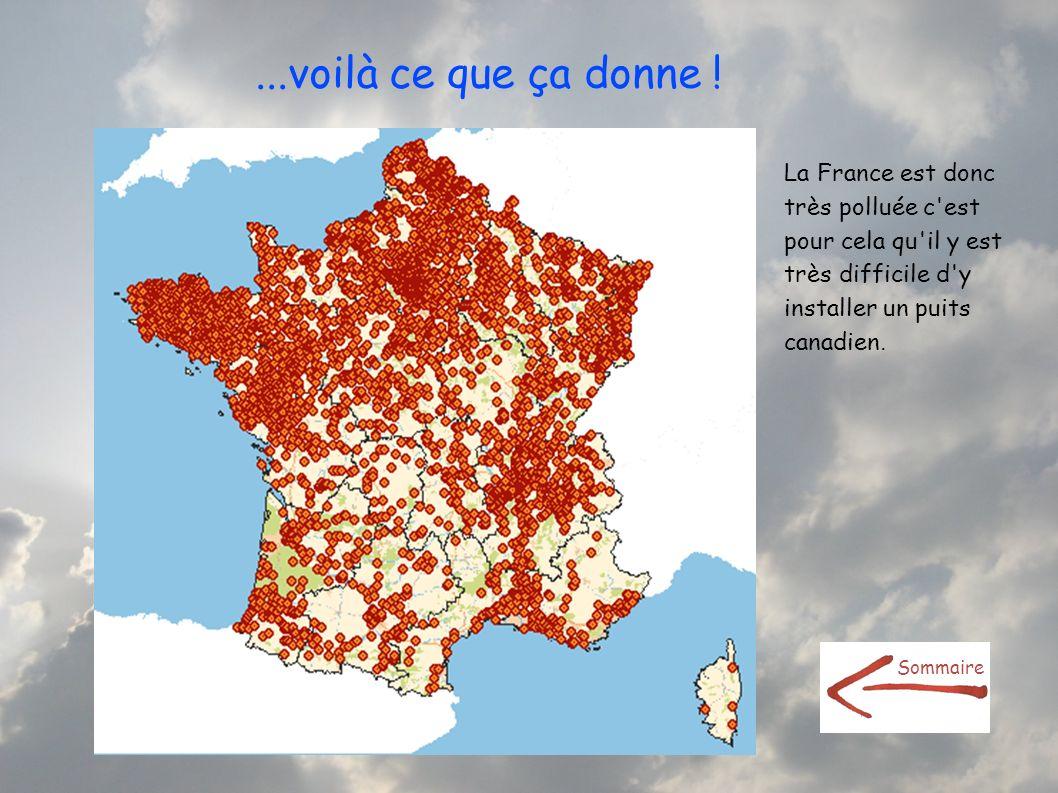 ...voilà ce que ça donne ! La France est donc très polluée c'est pour cela qu'il y est très difficile d'y installer un puits canadien. Sommaire