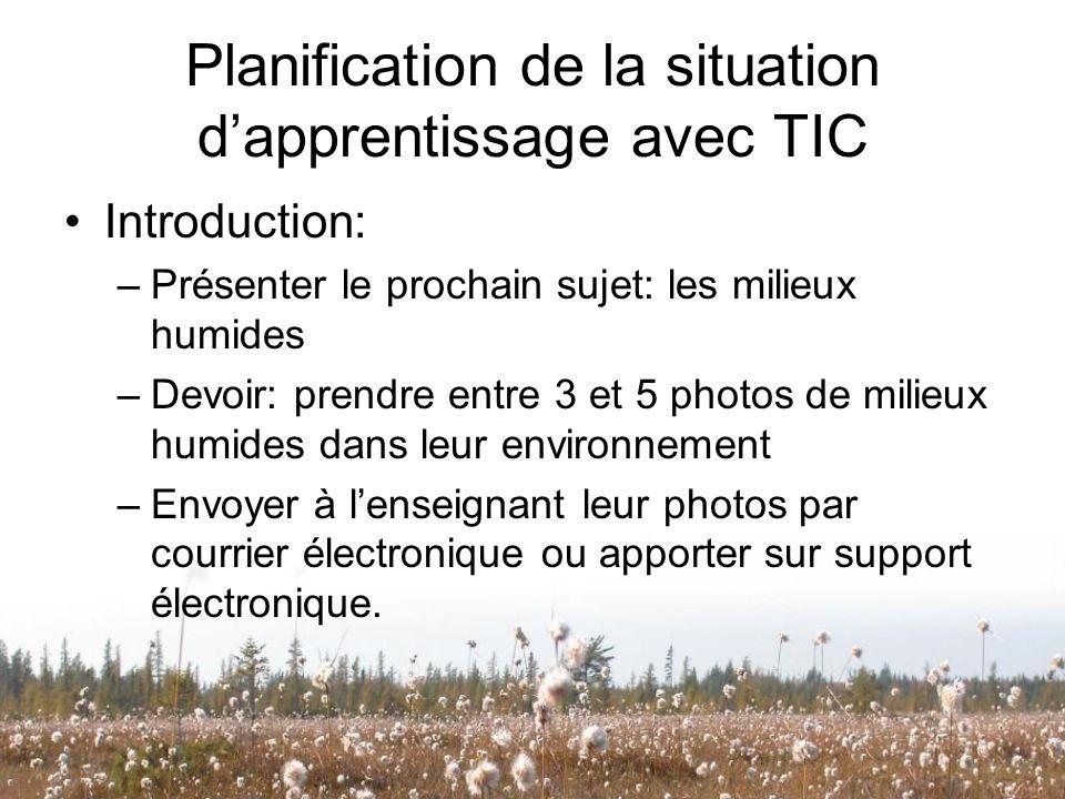 Planification de la situation dapprentissage avec TIC Introduction: –Présenter le prochain sujet: les milieux humides –Devoir: prendre entre 3 et 5 ph