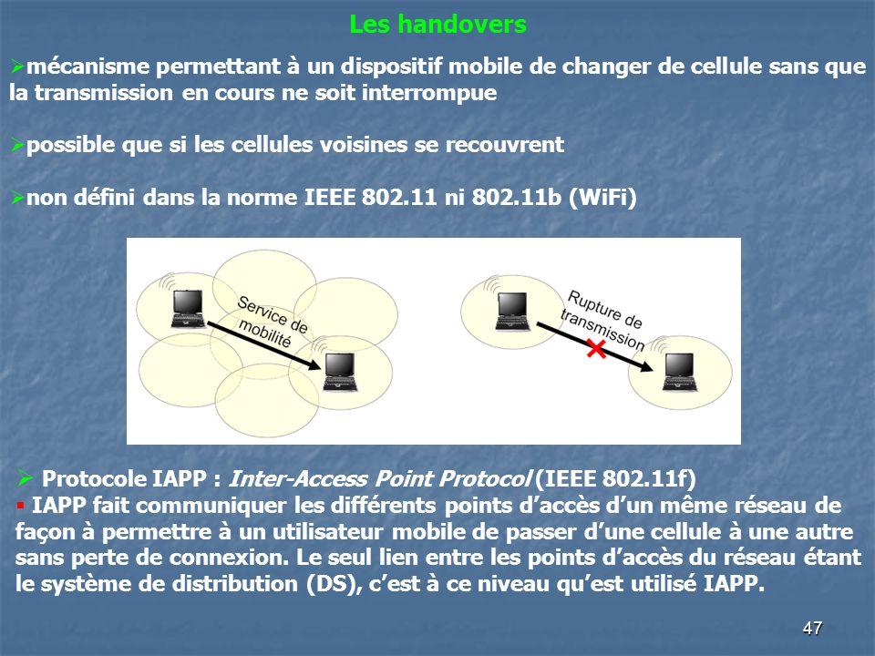 47 Les handovers mécanisme permettant à un dispositif mobile de changer de cellule sans que la transmission en cours ne soit interrompue possible que