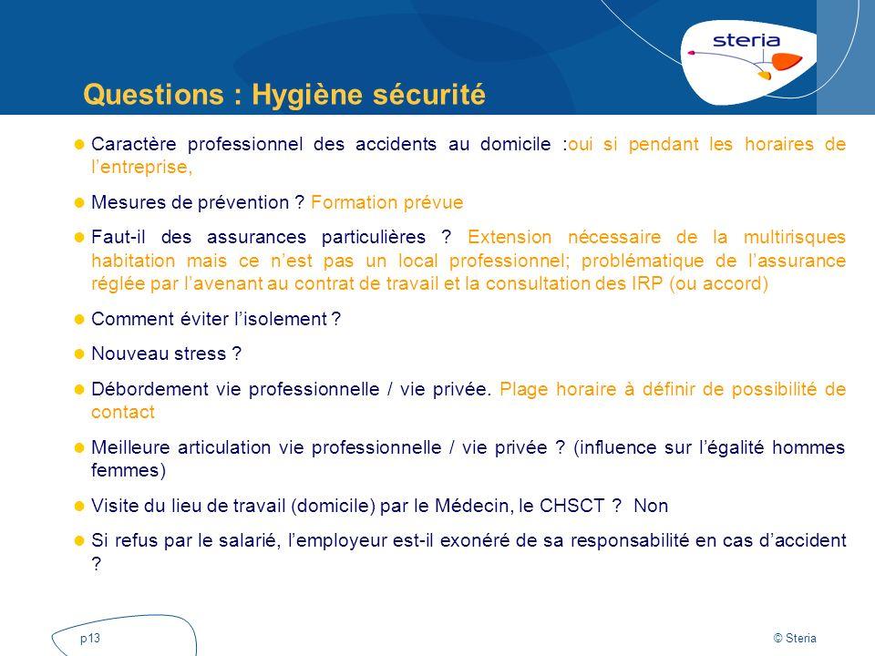 © Steria p13 Questions : Hygiène sécurité Caractère professionnel des accidents au domicile :oui si pendant les horaires de lentreprise, Mesures de pr
