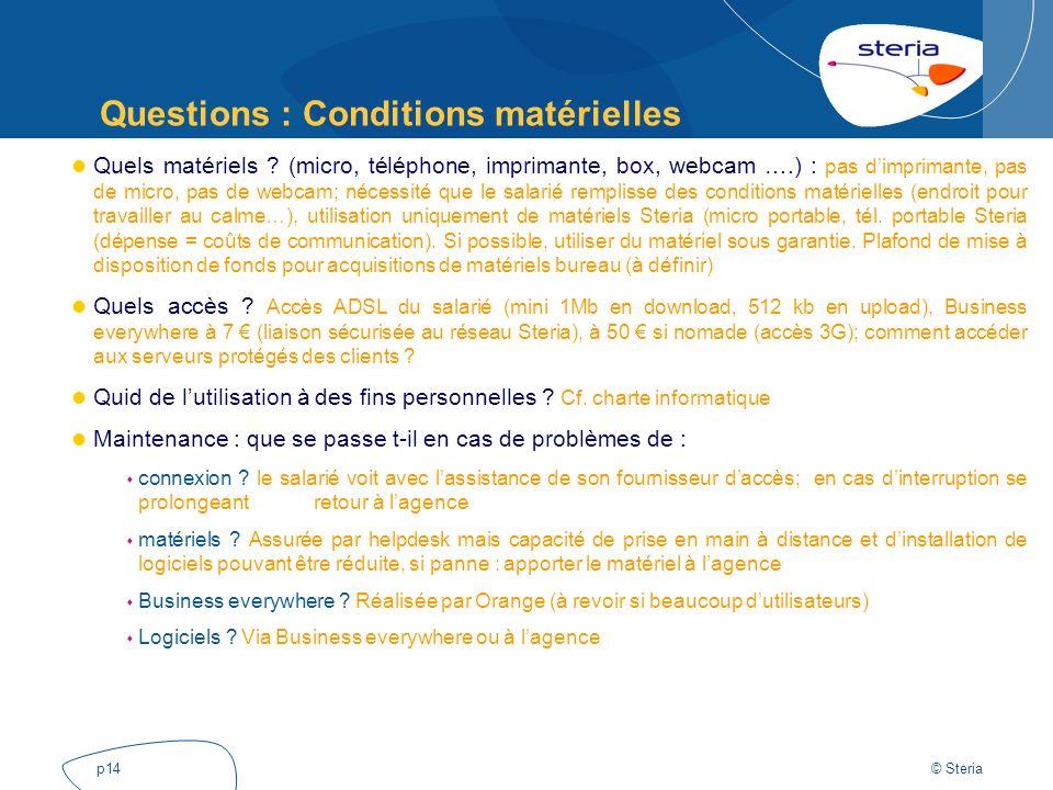 © Steria p14 Questions : Conditions matérielles Quels matériels ? (micro, téléphone, imprimante, box, webcam ….) : pas dimprimante, pas de micro, pas