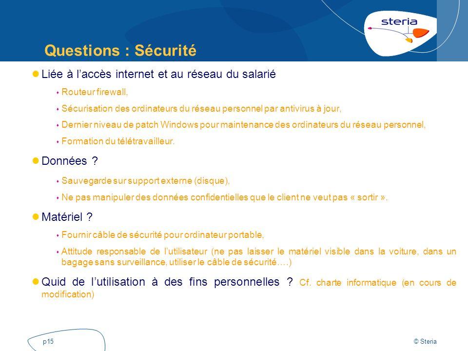 © Steria p15 Questions : Sécurité Liée à laccès internet et au réseau du salarié Routeur firewall, Sécurisation des ordinateurs du réseau personnel pa