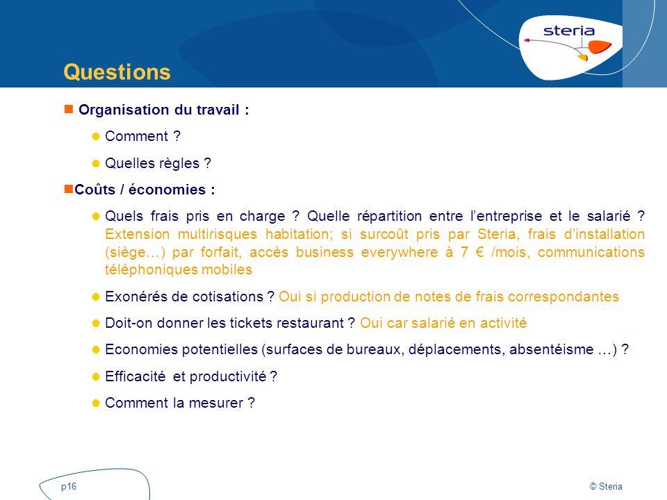© Steria p16 Questions Organisation du travail : Comment ? Quelles règles ? Coûts / économies : Quels frais pris en charge ? Quelle répartition entre