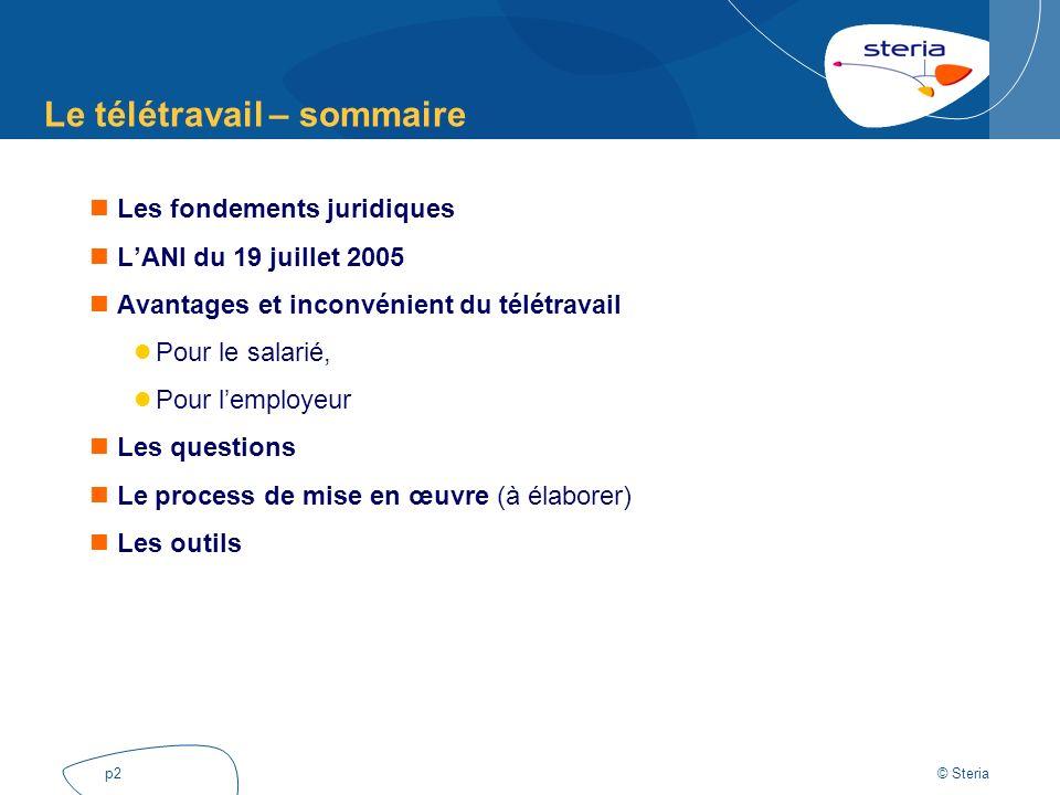 © Steria p3 Le télétravail – les fondements juridiques Accord-cadre européen du 16 juillet 2002.