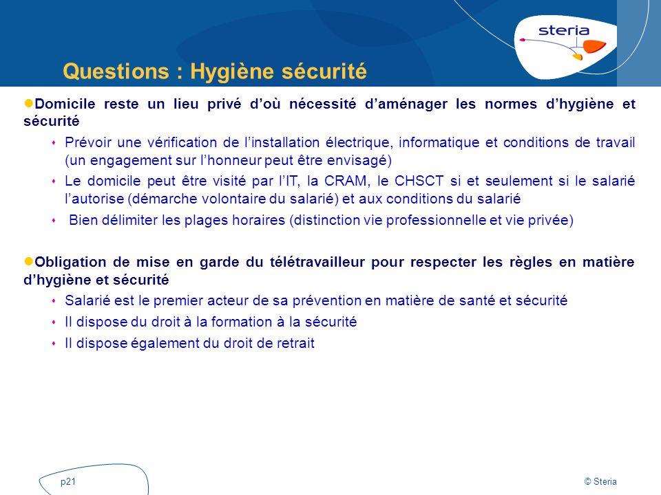 © Steria p21 Questions : Hygiène sécurité Domicile reste un lieu privé doù nécessité daménager les normes dhygiène et sécurité Prévoir une vérificatio