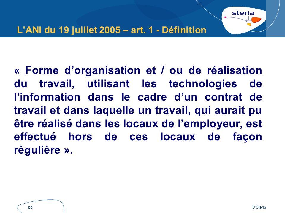 © Steria p5 « Forme dorganisation et / ou de réalisation du travail, utilisant les technologies de linformation dans le cadre dun contrat de travail e