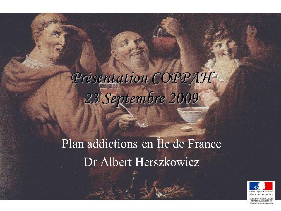 1 Présentation COPPAH 23 Septembre 2009 Plan addictions en Île de France Dr Albert Herszkowicz