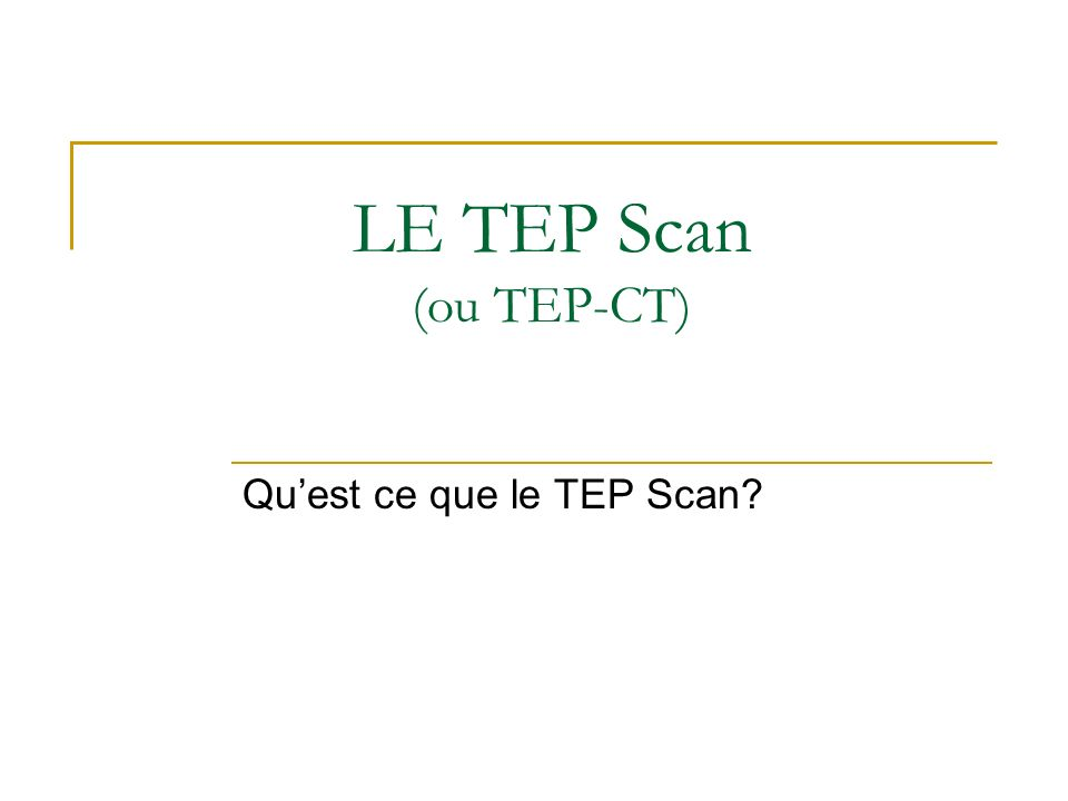 LE TEP Scan (ou TEP-CT) Quest ce que le TEP Scan?