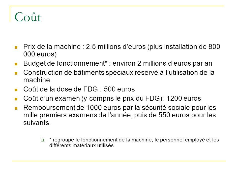 Coût Prix de la machine : 2.5 millions deuros (plus installation de 800 000 euros) Budget de fonctionnement* : environ 2 millions deuros par an Constr