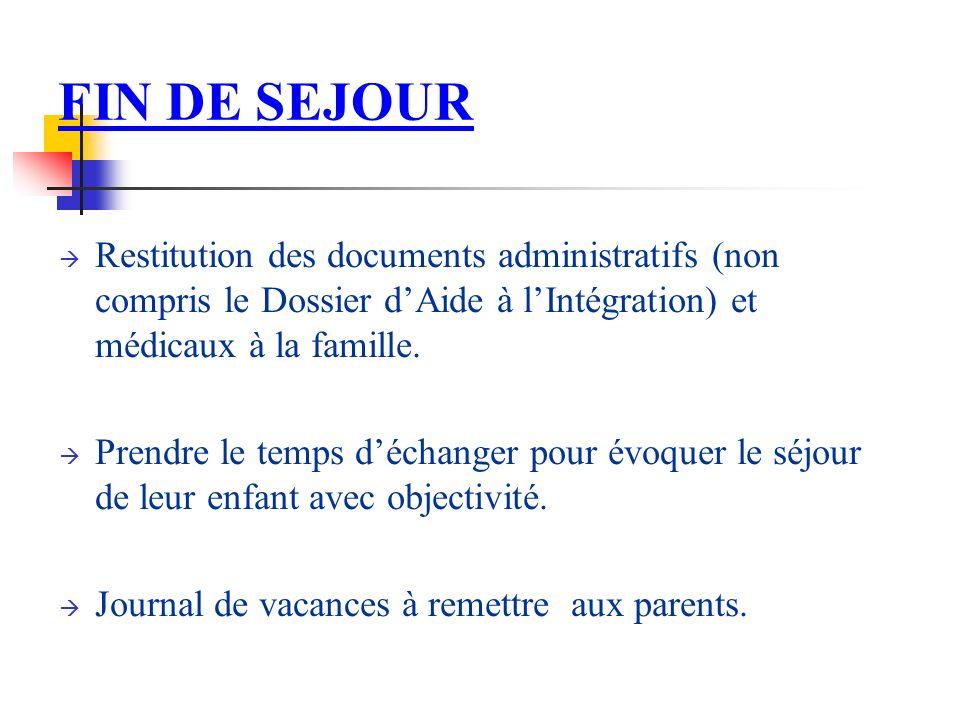 FIN DE SEJOUR Restitution des documents administratifs (non compris le Dossier dAide à lIntégration) et médicaux à la famille.