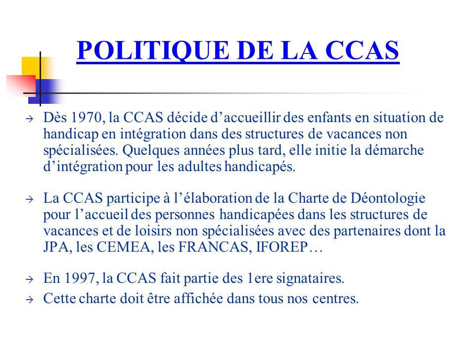 POLITIQUE DE LA CCAS Dès 1970, la CCAS décide daccueillir des enfants en situation de handicap en intégration dans des structures de vacances non spécialisées.