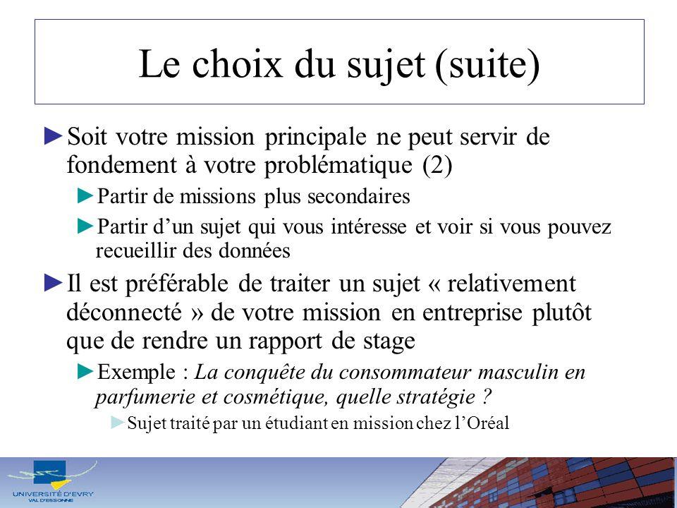 Le choix du sujet (suite) Soit votre mission principale ne peut servir de fondement à votre problématique (2) Partir de missions plus secondaires Part