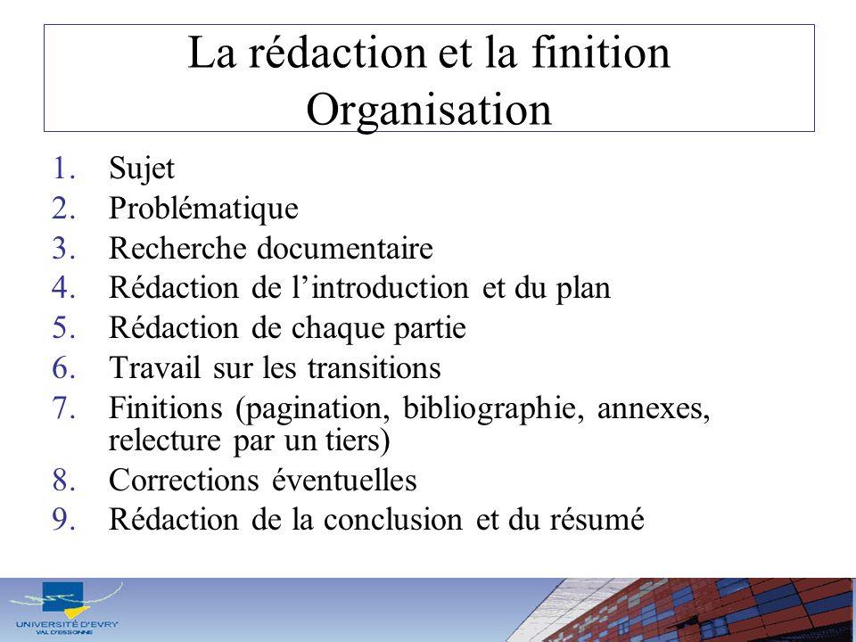 La rédaction et la finition Organisation 1.Sujet 2.Problématique 3.Recherche documentaire 4.Rédaction de lintroduction et du plan 5.Rédaction de chaqu