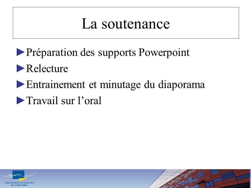 La soutenance Préparation des supports Powerpoint Relecture Entrainement et minutage du diaporama Travail sur loral