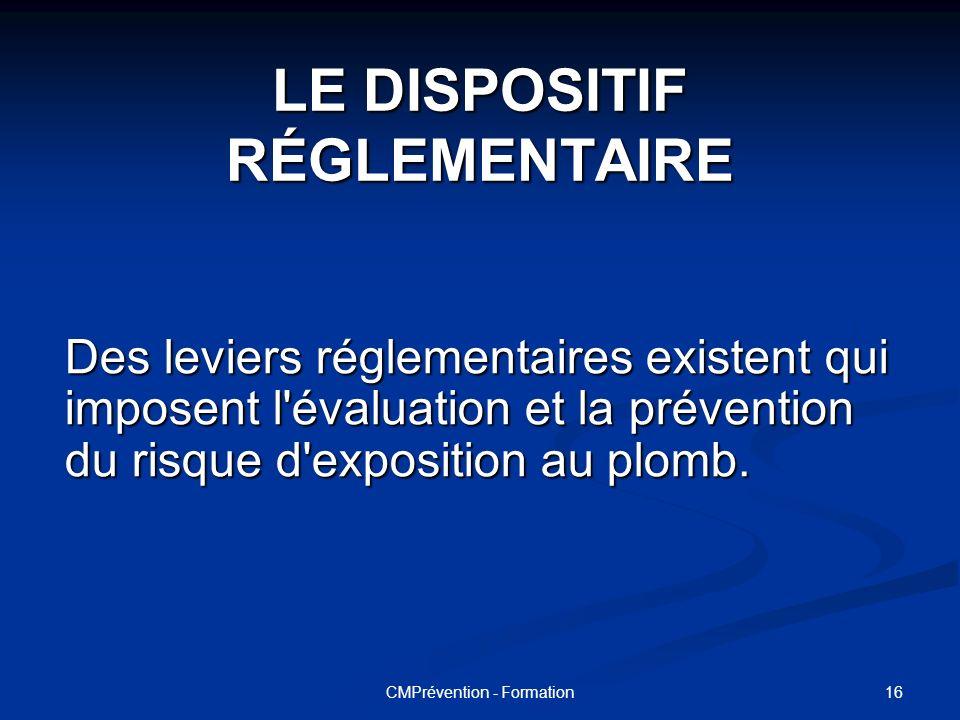 15CMPrévention - Formation LE DISPOSITIF RÉGLEMENTAIRE Il n'existe pas d'obligation légale spécifique de diagnostic de la présence de plomb dans les p