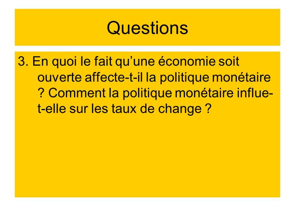 Questions 3. En quoi le fait quune économie soit ouverte affecte-t-il la politique monétaire ? Comment la politique monétaire influe- t-elle sur les t