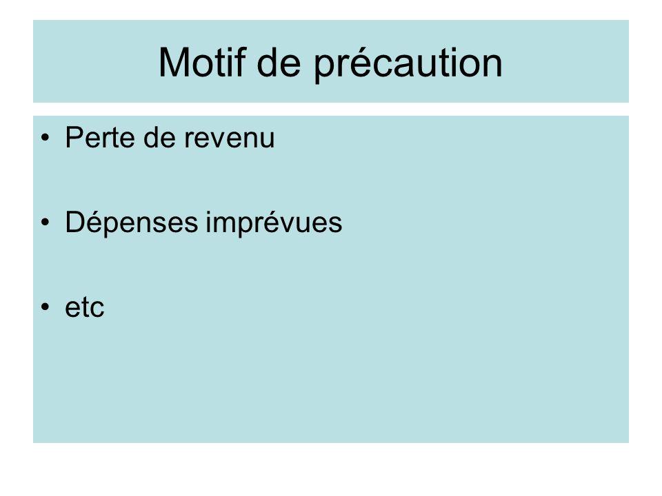 Motif de précaution Perte de revenu Dépenses imprévues etc