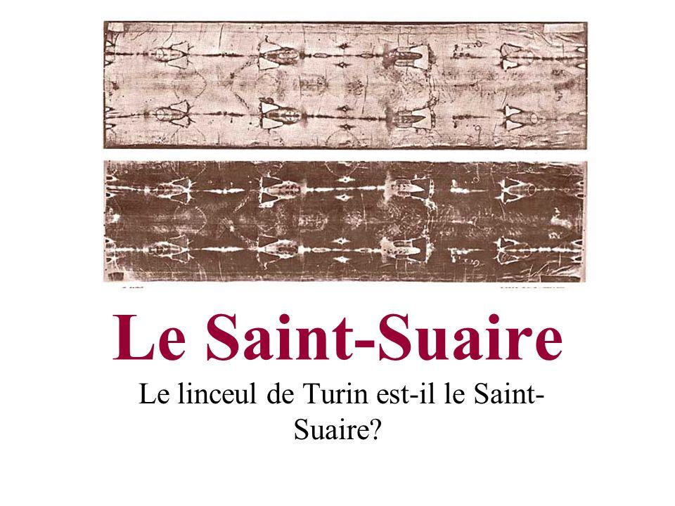 Le Saint-Suaire Le linceul de Turin est-il le Saint- Suaire?