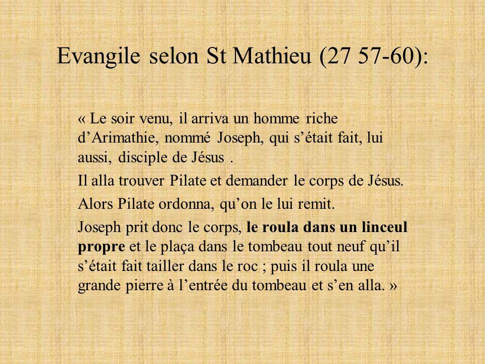 Evangile selon St Mathieu (27 57-60): « Le soir venu, il arriva un homme riche dArimathie, nommé Joseph, qui sétait fait, lui aussi, disciple de Jésus.