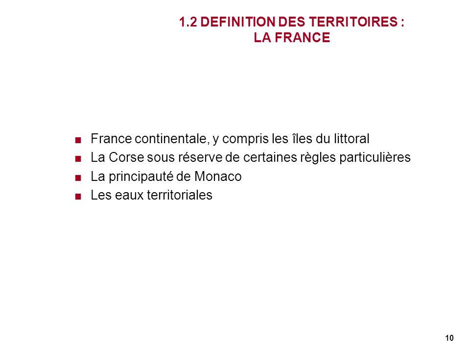 10 1.2 DEFINITION DES TERRITOIRES : LA FRANCE France continentale, y compris les îles du littoral La Corse sous réserve de certaines règles particuliè