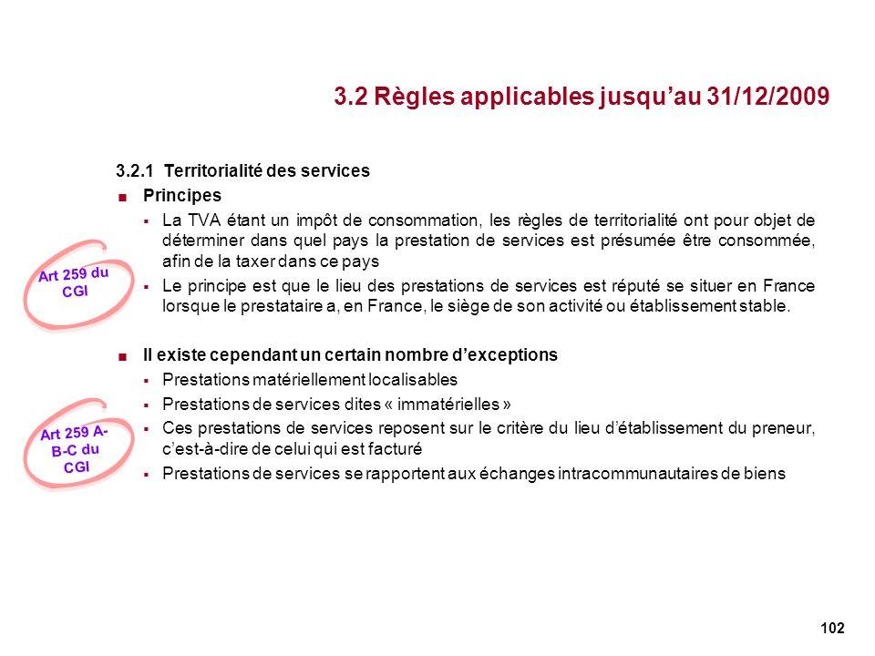 102 3.2 Règles applicables jusquau 31/12/2009 3.2.1 Territorialité des services Principes La TVA étant un impôt de consommation, les règles de territo